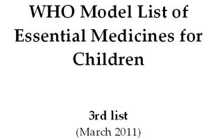 WHO Model List of  Essential Medicines for  Children