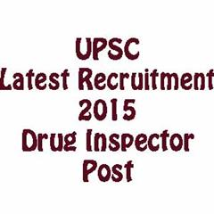 Drugs Inspector Job - UPSC latest recruitment 2015